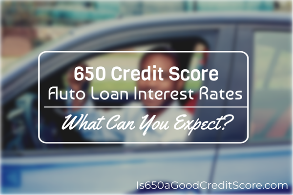 650 Credit Score Auto Loan Interest Rate