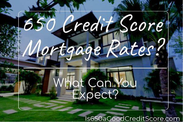 650 credit score mortgage rates